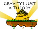 Gravity's Just a Theory