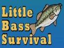 Little Bass Survival