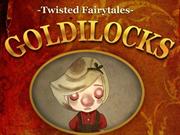 Goldilocks - A Twisted Fairytale