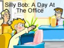 Silly Bob: A Day at the Office