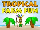 Tropical Farm Fun