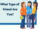 What Type Of Friend Are You?