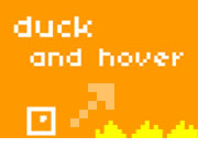 Duck and Hover