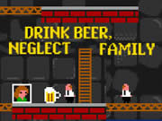 Drink Beer Neglect Family